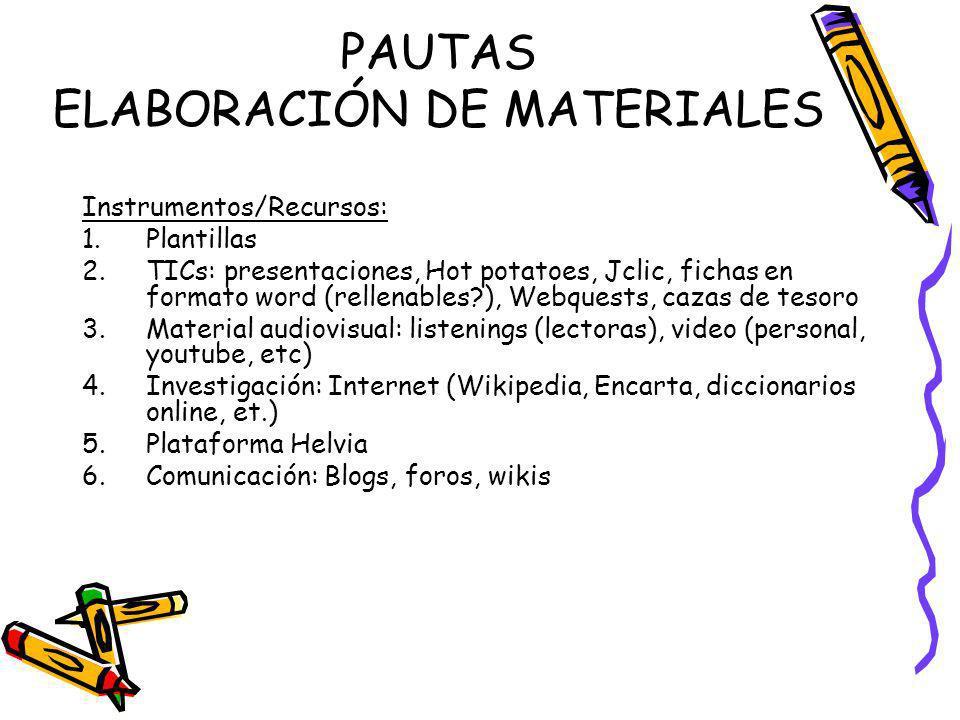 PAUTAS ELABORACIÓN DE MATERIALES Instrumentos/Recursos: 1.Plantillas 2.TICs: presentaciones, Hot potatoes, Jclic, fichas en formato word (rellenables?