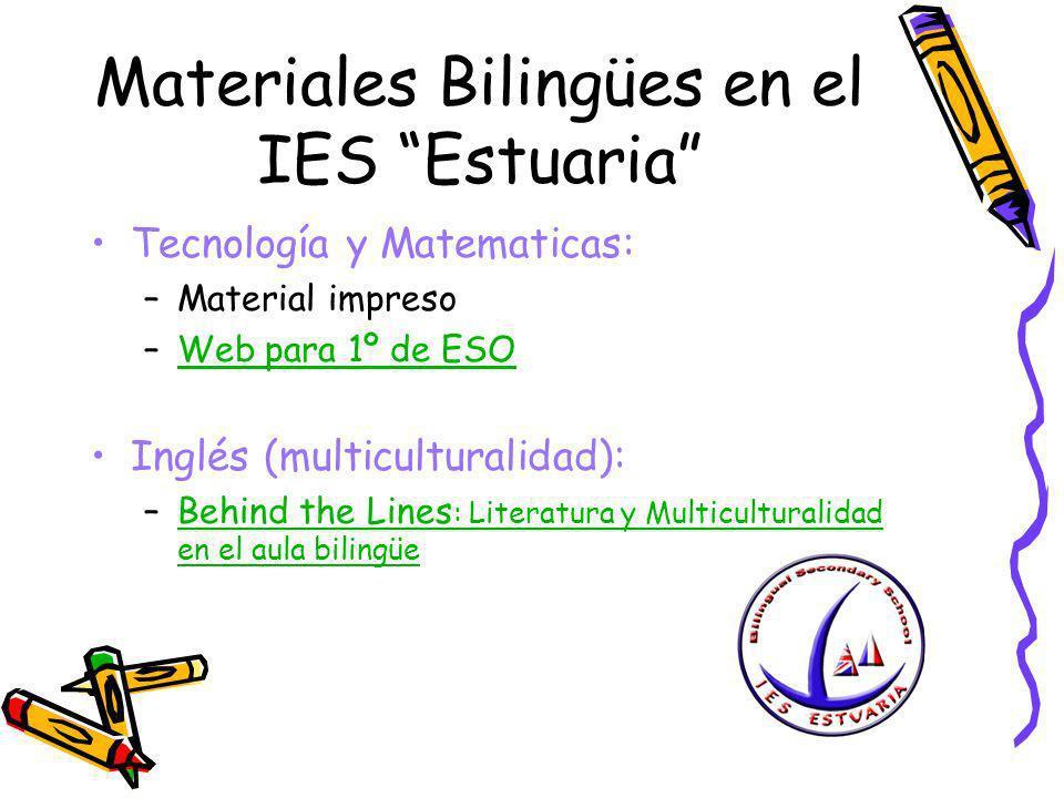 Materiales Bilingües en el IES Estuaria Tecnología y Matematicas: –Material impreso –Web para 1º de ESOWeb para 1º de ESO Inglés (multiculturalidad):