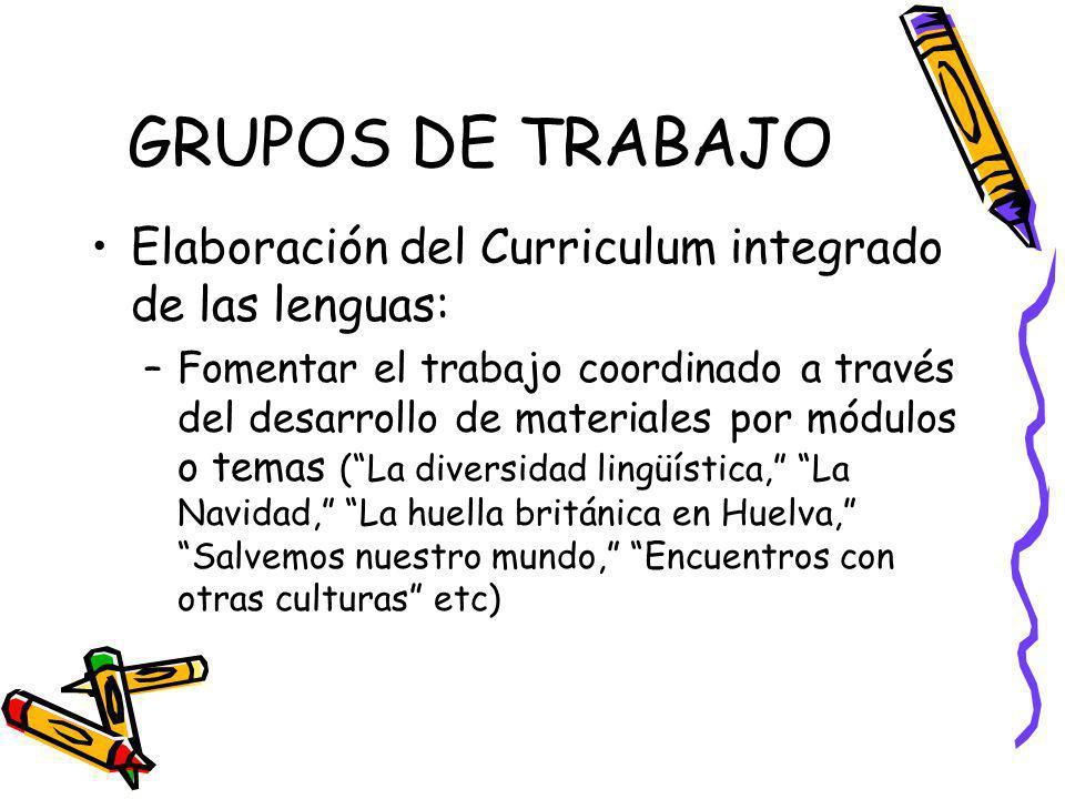 GRUPOS DE TRABAJO Elaboración del Curriculum integrado de las lenguas: –Fomentar el trabajo coordinado a través del desarrollo de materiales por módul