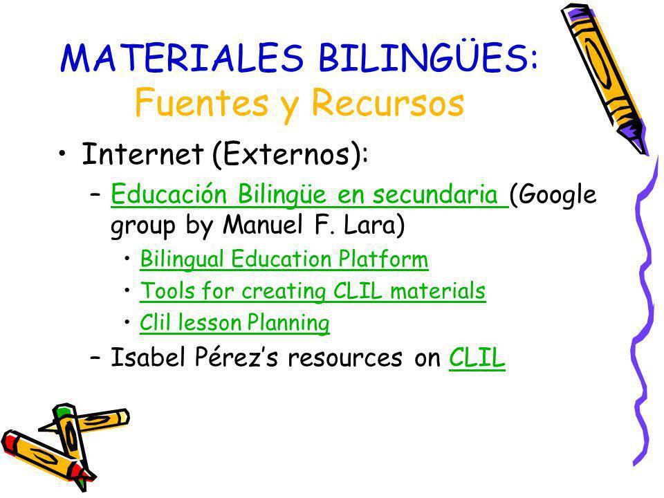 MATERIALES BILINGÜES: Fuentes y Recursos Internet (Externos): –Educación Bilingüe en secundaria (Google group by Manuel F. Lara)Educación Bilingüe en