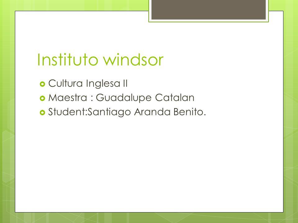 Instituto windsor Cultura Inglesa II Maestra : Guadalupe Catalan Student:Santiago Aranda Benito.