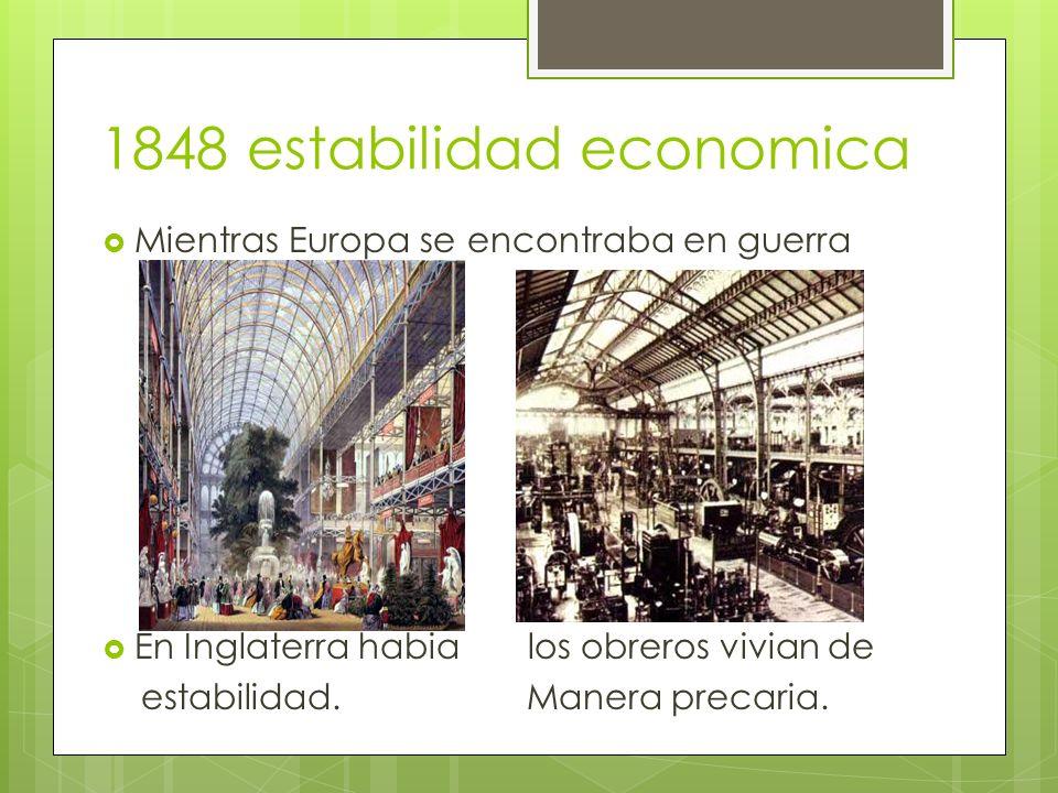 1848 estabilidad economica Mientras Europa se encontraba en guerra En Inglaterra habia los obreros vivian de estabilidad.