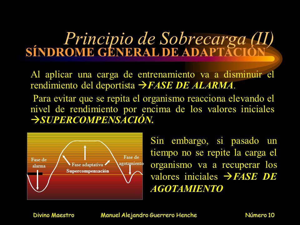 Divino MaestroManuel Alejandro Guerrero HencheNúmero 10 Principio de Sobrecarga (II) Al aplicar una carga de entrenamiento va a disminuir el rendimien
