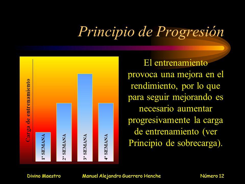Divino MaestroManuel Alejandro Guerrero HencheNúmero 12 Principio de Progresión El entrenamiento provoca una mejora en el rendimiento, por lo que para