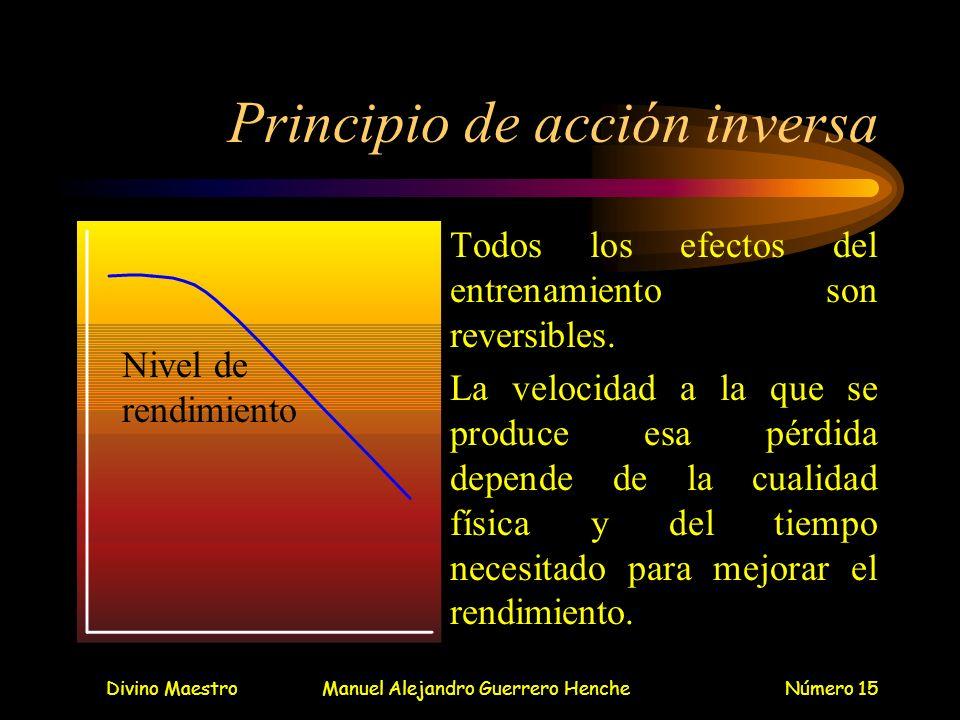 Divino MaestroManuel Alejandro Guerrero HencheNúmero 15 Principio de acción inversa Todos los efectos del entrenamiento son reversibles. La velocidad