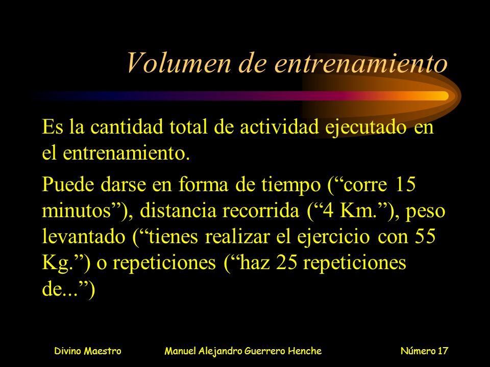 Divino MaestroManuel Alejandro Guerrero HencheNúmero 17 Volumen de entrenamiento Es la cantidad total de actividad ejecutado en el entrenamiento. Pued