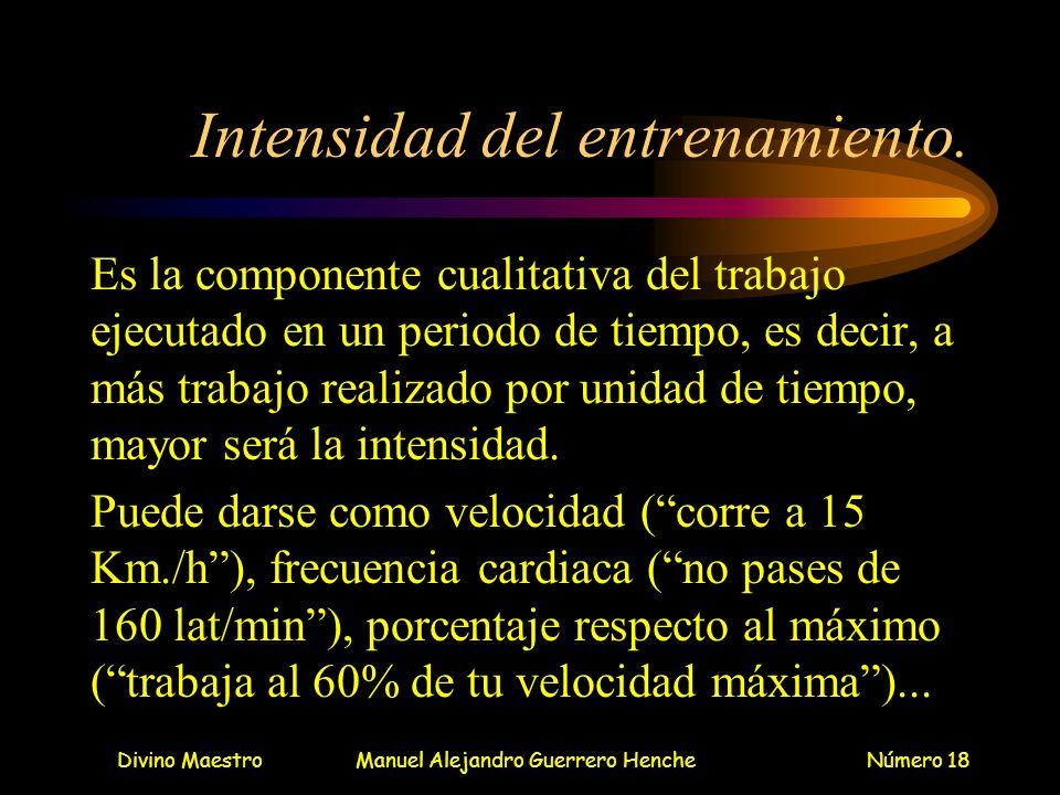 Divino MaestroManuel Alejandro Guerrero HencheNúmero 18 Intensidad del entrenamiento. Es la componente cualitativa del trabajo ejecutado en un periodo
