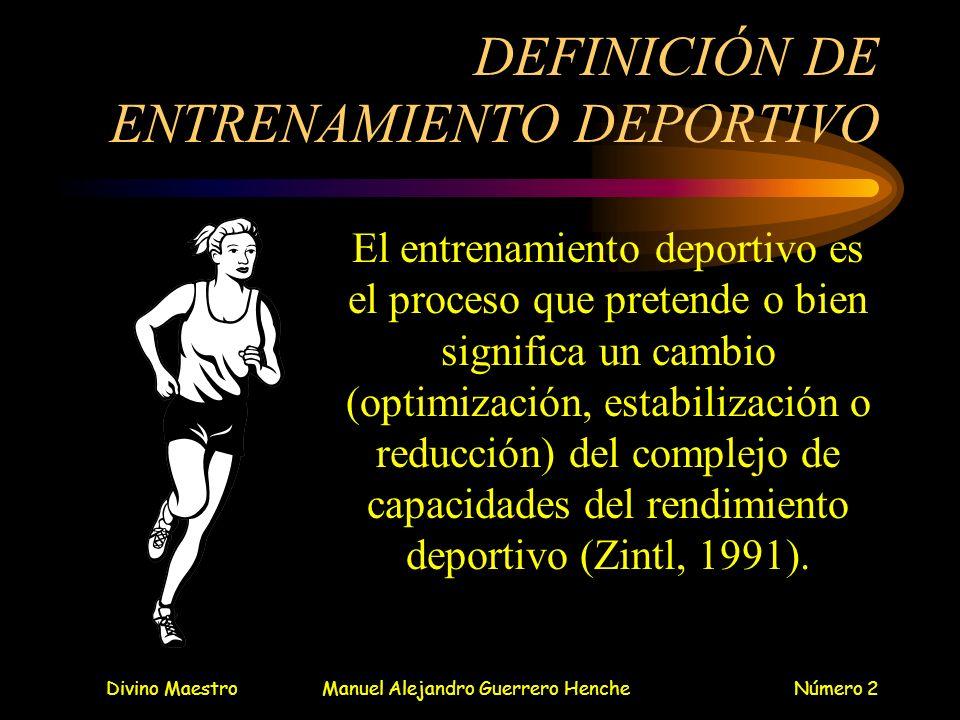Divino MaestroManuel Alejandro Guerrero HencheNúmero 2 DEFINICIÓN DE ENTRENAMIENTO DEPORTIVO El entrenamiento deportivo es el proceso que pretende o b
