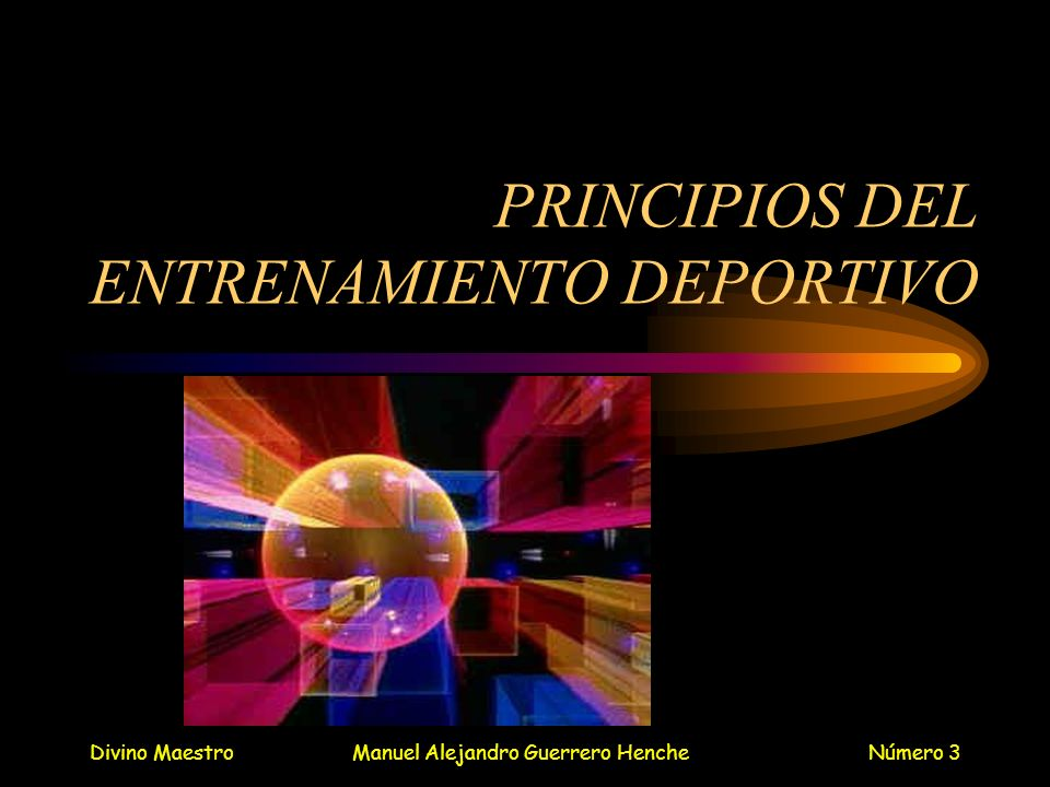 Divino MaestroManuel Alejandro Guerrero HencheNúmero 4 PRINCIPIOS DEL ENTRENAMIENTO DEPORTIVO Los principios de entrenamiento son las reglas que debe seguir todo entrenamiento para que sea eficaz.