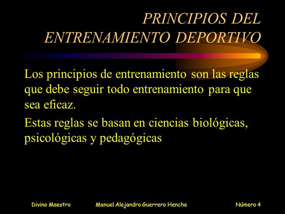 Divino MaestroManuel Alejandro Guerrero HencheNúmero 4 PRINCIPIOS DEL ENTRENAMIENTO DEPORTIVO Los principios de entrenamiento son las reglas que debe