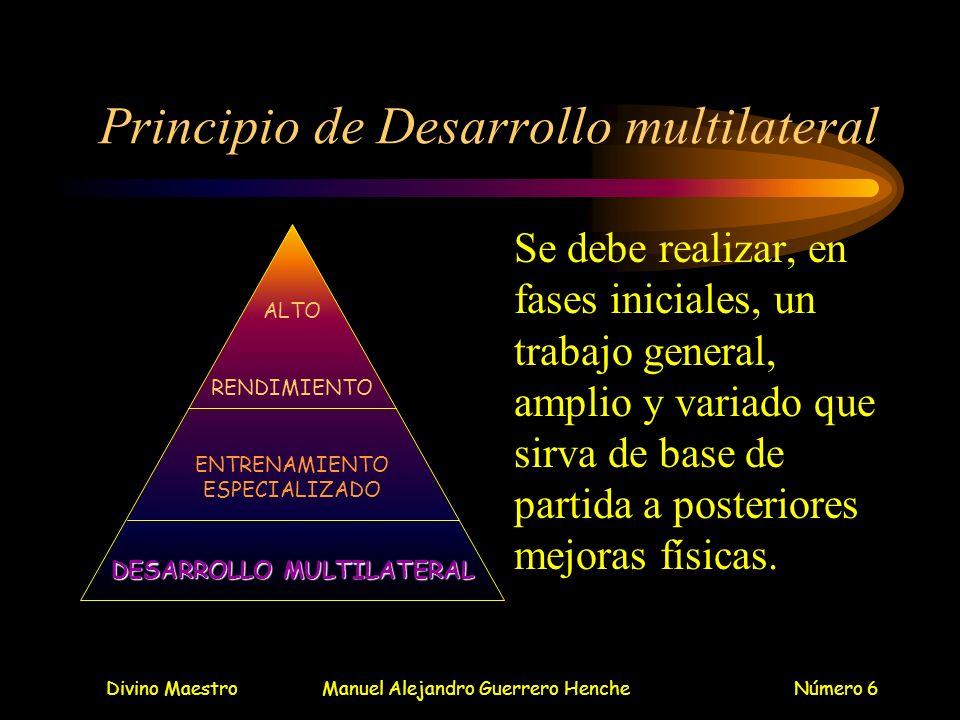 Divino MaestroManuel Alejandro Guerrero HencheNúmero 6 Principio de Desarrollo multilateral Se debe realizar, en fases iniciales, un trabajo general,