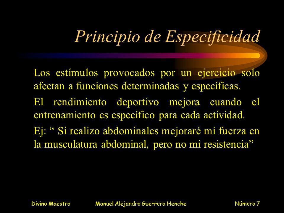 Divino MaestroManuel Alejandro Guerrero HencheNúmero 7 Principio de Especificidad Los estímulos provocados por un ejercicio solo afectan a funciones d