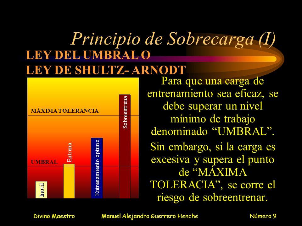 Divino MaestroManuel Alejandro Guerrero HencheNúmero 9 Principio de Sobrecarga (I) Para que una carga de entrenamiento sea eficaz, se debe superar un