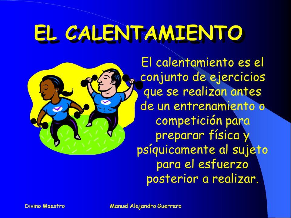 Divino MaestroManuel Alejandro Guerrero El calentamiento es el conjunto de ejercicios que se realizan antes de un entrenamiento o competición para preparar física y psíquicamente al sujeto para el esfuerzo posterior a realizar.
