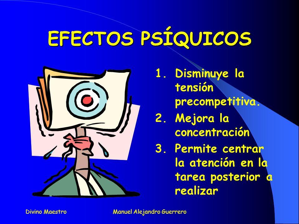 Divino MaestroManuel Alejandro Guerrero EFECTOS FÍSICOS EFECTOS FÍSICOS 1.Activar el sistema cardiorrespiratorio 2.Disminuir la viscosidad muscular 3.