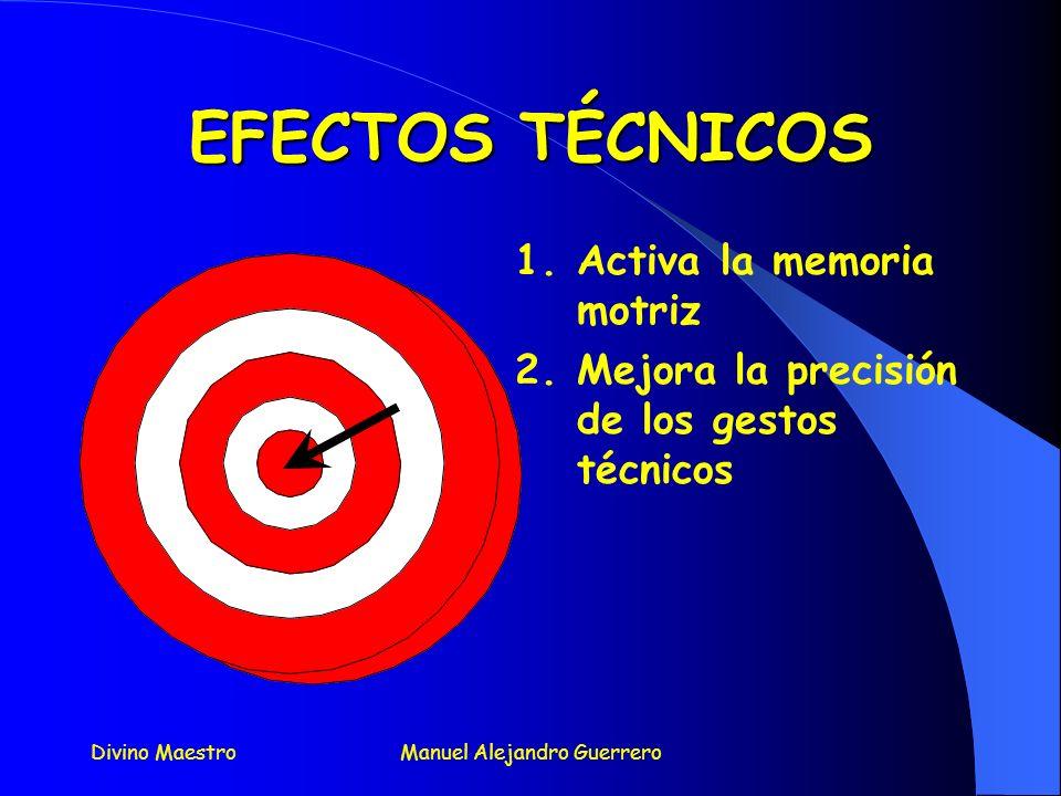 Divino MaestroManuel Alejandro Guerrero EFECTOS PSÍQUICOS 1.Disminuye la tensión precompetitiva. 2.Mejora la concentración 3.Permite centrar la atenci