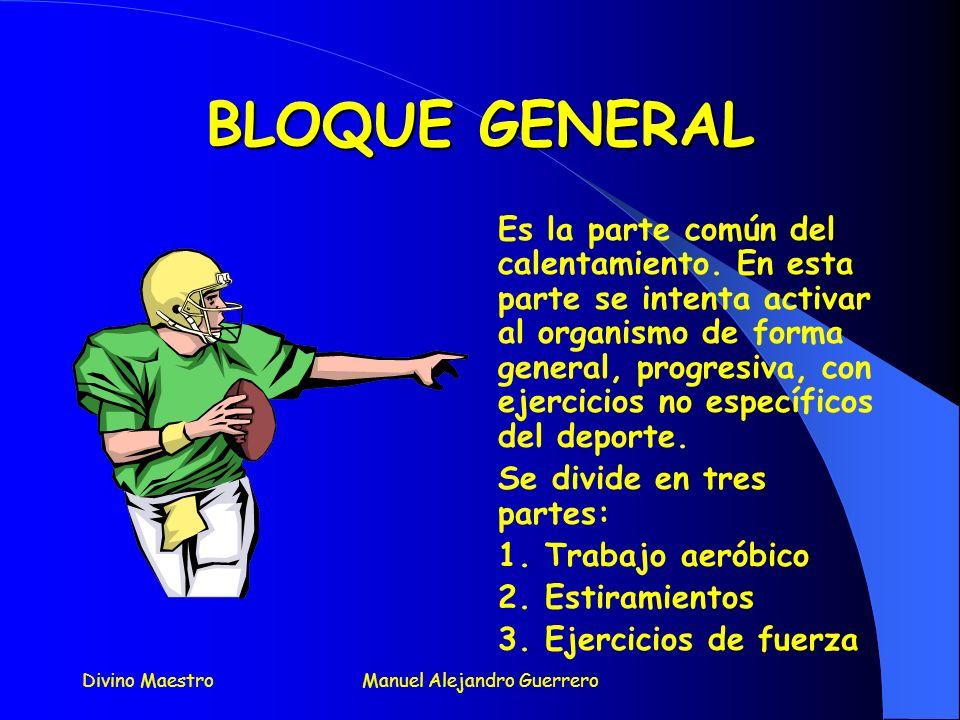 Divino MaestroManuel Alejandro Guerrero PARTES DEL CALENTAMIENTO El calentamiento se divide en dos bloques: 1. Bloque general 2. Bloque específico