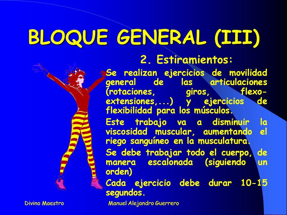 Divino MaestroManuel Alejandro Guerrero BLOQUE GENERAL (II) 1.Trabajo aeróbico: Son ejercicios generales, continuos, de baja intensidad, que buscan ac