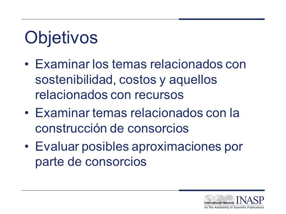 Objetivos Examinar los temas relacionados con sostenibilidad, costos y aquellos relacionados con recursos Examinar temas relacionados con la construcción de consorcios Evaluar posibles aproximaciones por parte de consorcios