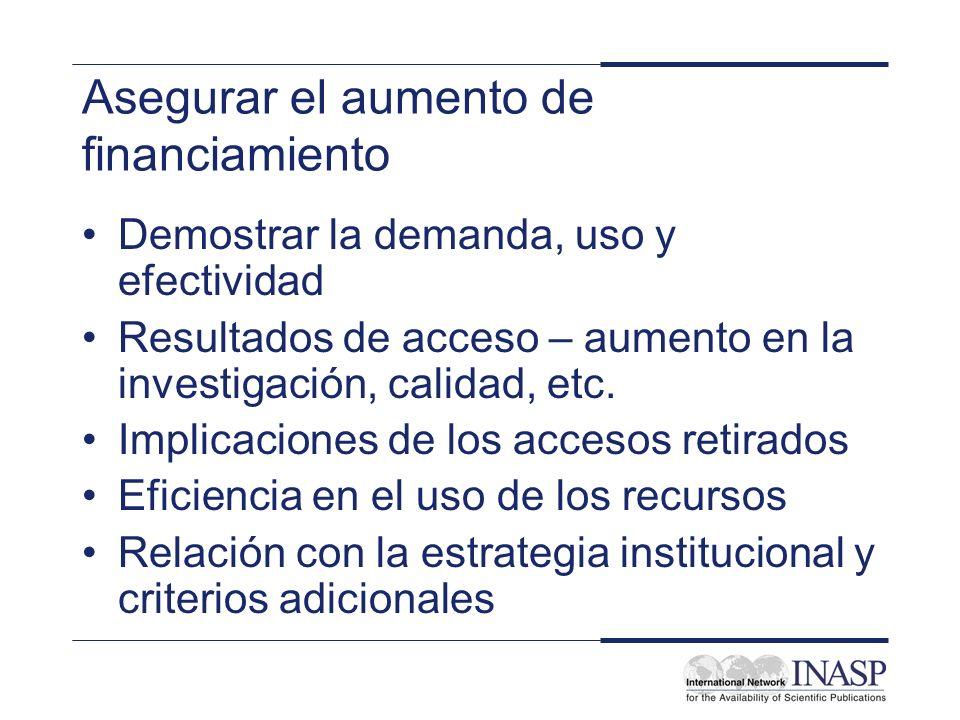 Asegurar el aumento de financiamiento Demostrar la demanda, uso y efectividad Resultados de acceso – aumento en la investigación, calidad, etc.