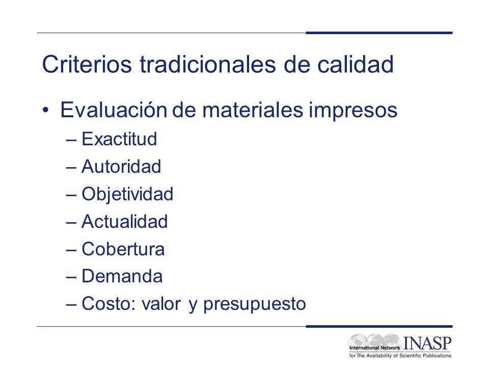 Criterios tradicionales de calidad Evaluación de materiales impresos –Exactitud –Autoridad –Objetividad –Actualidad –Cobertura –Demanda –Costo: valor