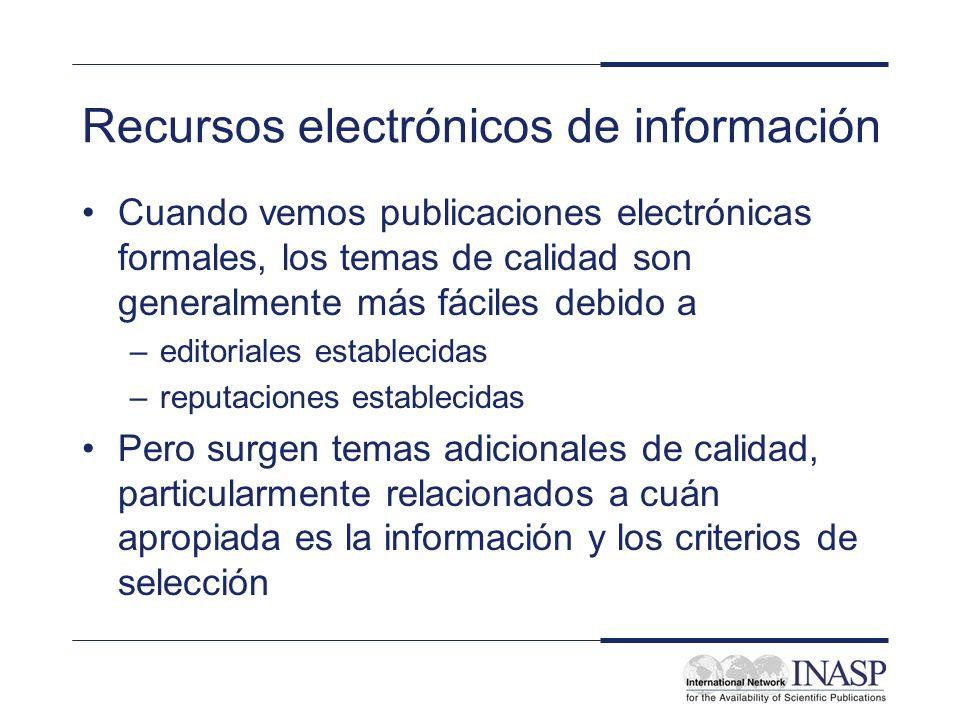 Recursos electrónicos de información Cuando vemos publicaciones electrónicas formales, los temas de calidad son generalmente más fáciles debido a –edi