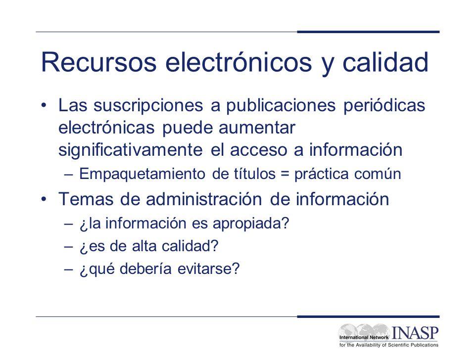 Recursos electrónicos y calidad Las suscripciones a publicaciones periódicas electrónicas puede aumentar significativamente el acceso a información –E