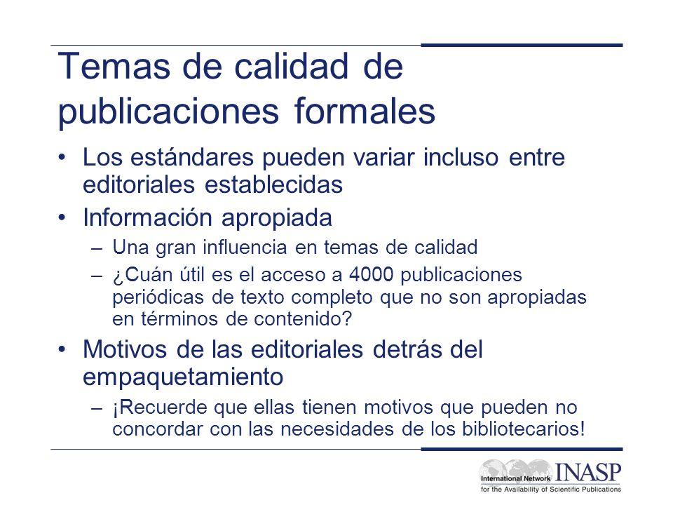 Temas de calidad de publicaciones formales Los estándares pueden variar incluso entre editoriales establecidas Información apropiada –Una gran influen