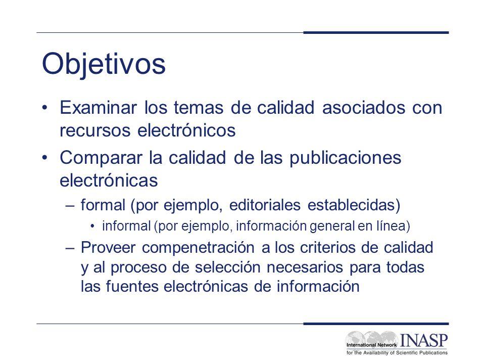 Objetivos Examinar los temas de calidad asociados con recursos electrónicos Comparar la calidad de las publicaciones electrónicas –formal (por ejemplo
