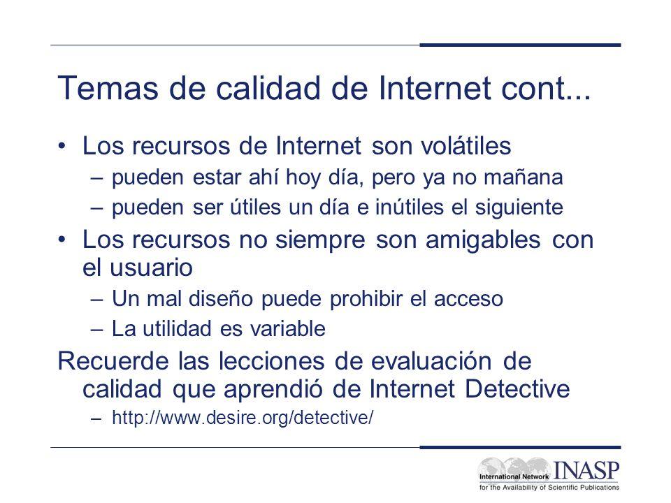Temas de calidad de Internet cont... Los recursos de Internet son volátiles –pueden estar ahí hoy día, pero ya no mañana –pueden ser útiles un día e i