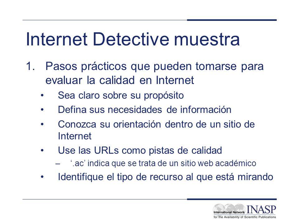 Internet Detective muestra 1.Pasos prácticos que pueden tomarse para evaluar la calidad en Internet Sea claro sobre su propósito Defina sus necesidade