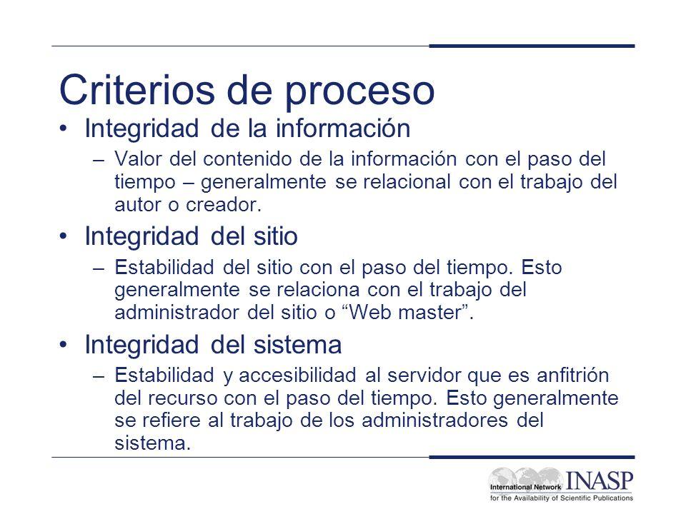 Criterios de proceso Integridad de la información –Valor del contenido de la información con el paso del tiempo – generalmente se relacional con el tr