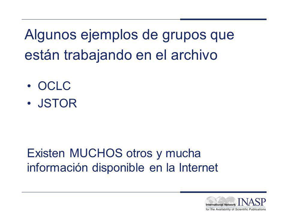 Algunos ejemplos de grupos que están trabajando en el archivo OCLC JSTOR Existen MUCHOS otros y mucha información disponible en la Internet