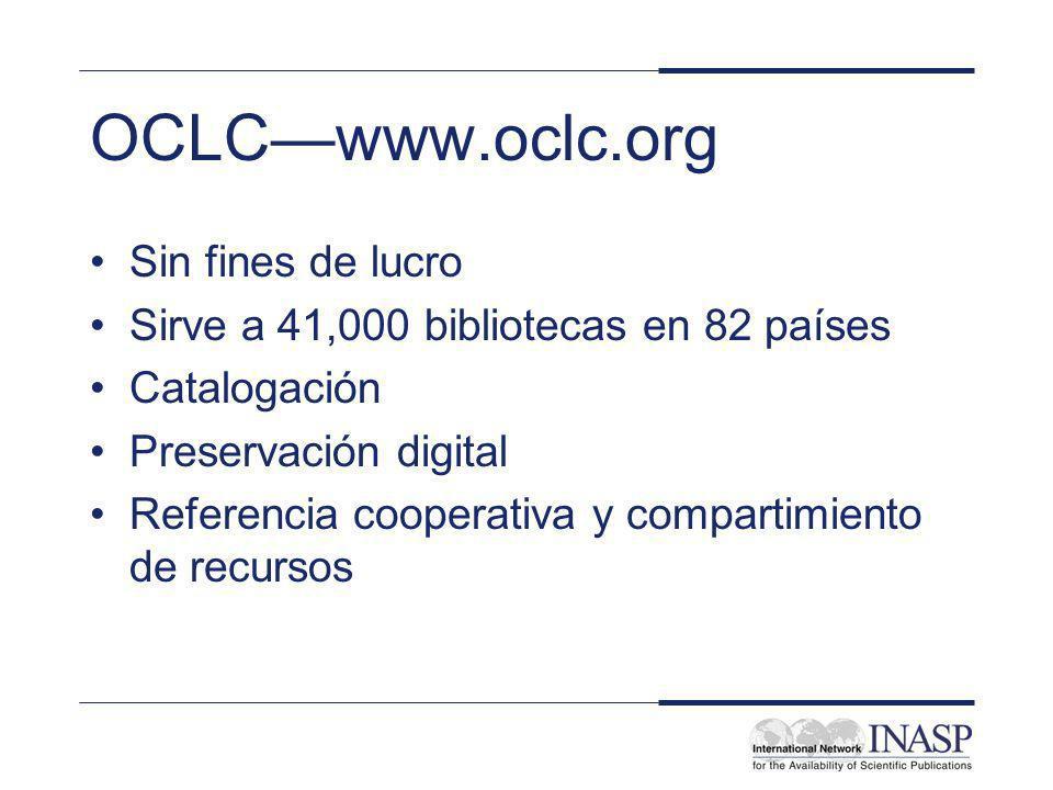 OCLCwww.oclc.org Sin fines de lucro Sirve a 41,000 bibliotecas en 82 países Catalogación Preservación digital Referencia cooperativa y compartimiento de recursos