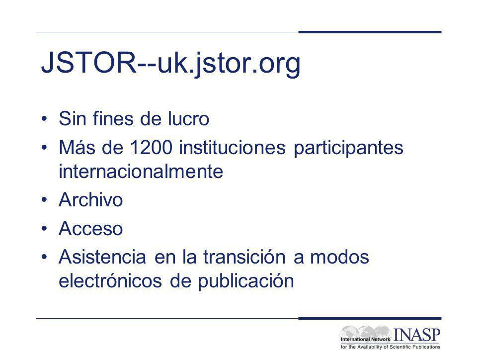JSTOR--uk.jstor.org Sin fines de lucro Más de 1200 instituciones participantes internacionalmente Archivo Acceso Asistencia en la transición a modos electrónicos de publicación