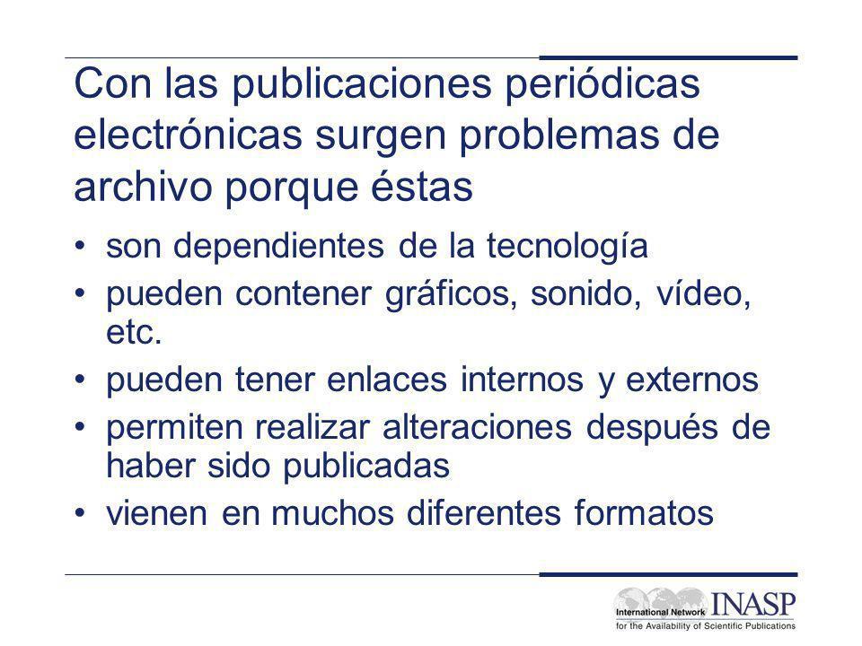 Con las publicaciones periódicas electrónicas surgen problemas de archivo porque éstas son dependientes de la tecnología pueden contener gráficos, sonido, vídeo, etc.