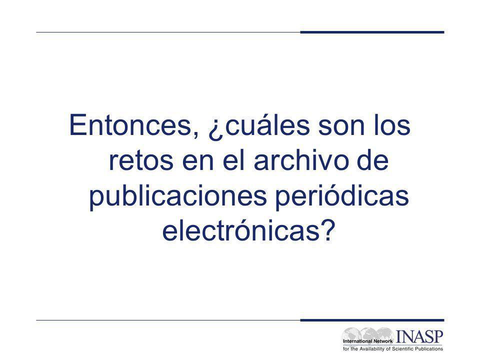 Entonces, ¿cuáles son los retos en el archivo de publicaciones periódicas electrónicas