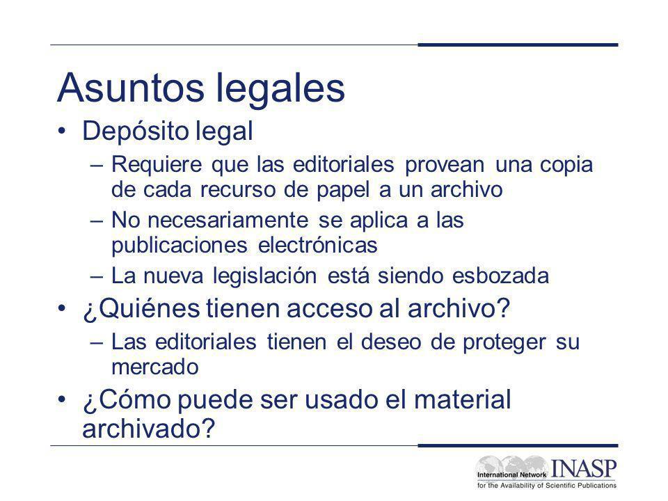 Asuntos legales Depósito legal –Requiere que las editoriales provean una copia de cada recurso de papel a un archivo –No necesariamente se aplica a las publicaciones electrónicas –La nueva legislación está siendo esbozada ¿Quiénes tienen acceso al archivo.