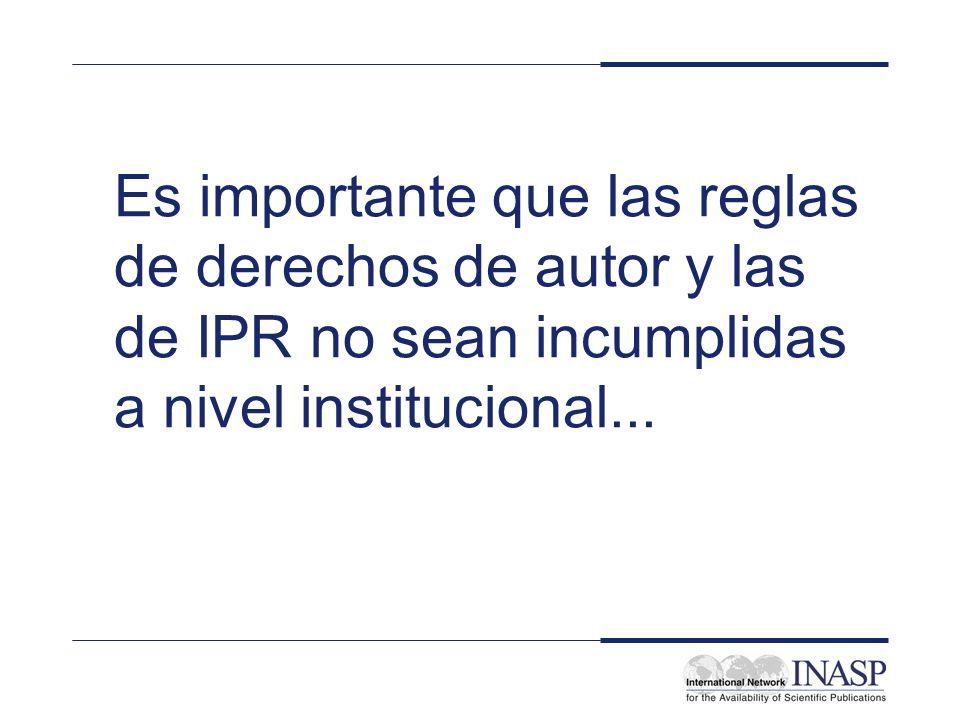 Es importante que las reglas de derechos de autor y las de IPR no sean incumplidas a nivel institucional...