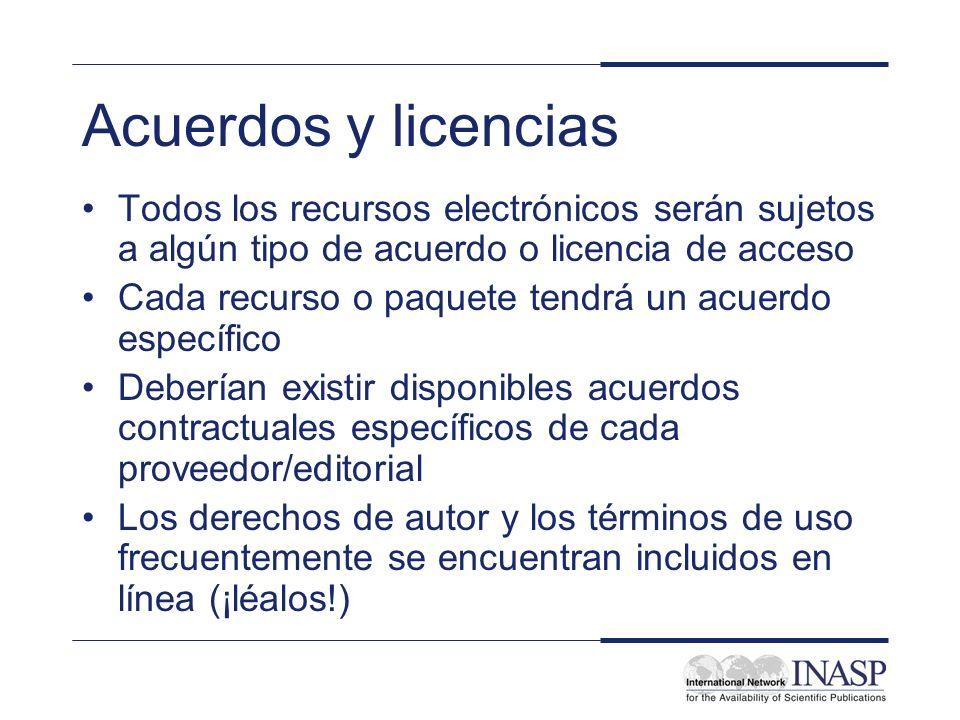 Tipos de acuerdos de licencias Licencia institucionales Número de usuarios restringidos o no restringidos –El número de paquetes puede restringir el número de usuarios simultáneos Número restringido de licencias institucionales Usuarios registrados (gratuitos y pagados) Acceso con cobertura nacional y/o sectorial