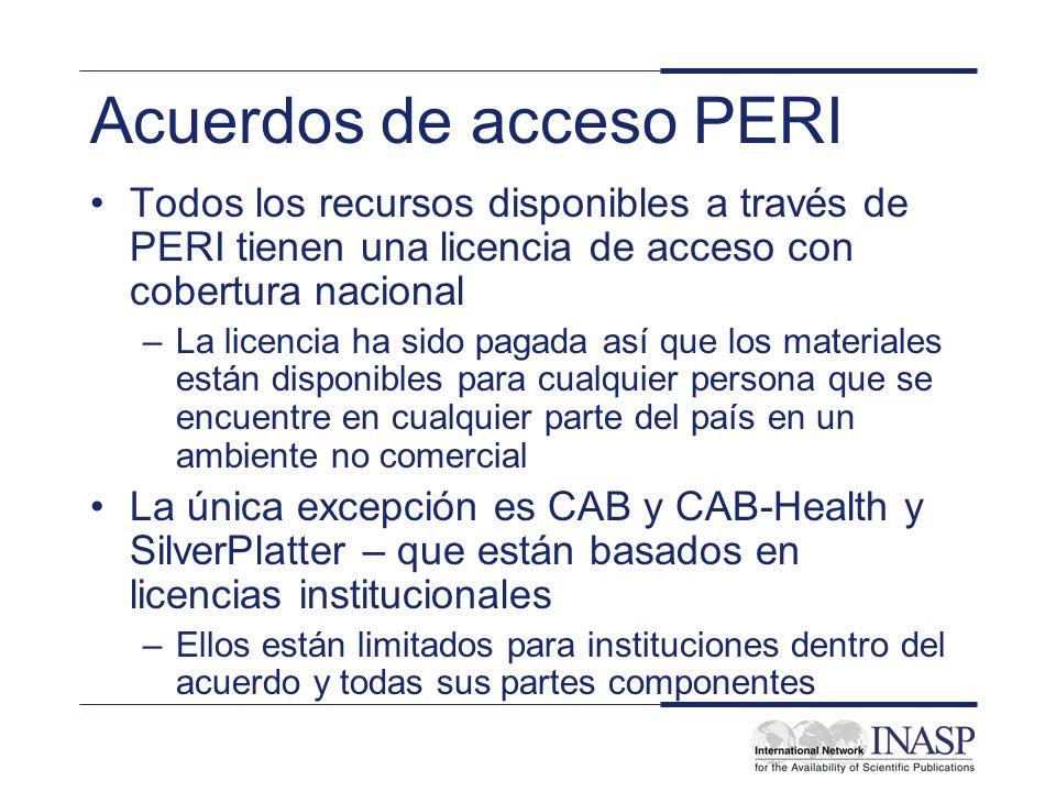 Acuerdos de acceso PERI Todos los recursos disponibles a través de PERI tienen una licencia de acceso con cobertura nacional –La licencia ha sido paga