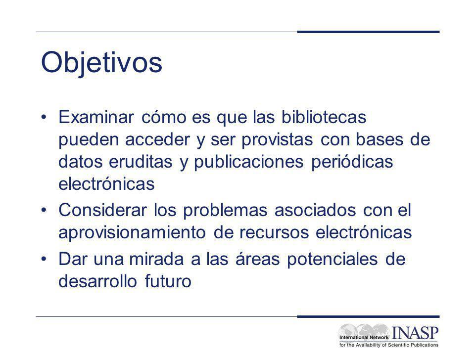 Objetivos Examinar cómo es que las bibliotecas pueden acceder y ser provistas con bases de datos eruditas y publicaciones periódicas electrónicas Cons