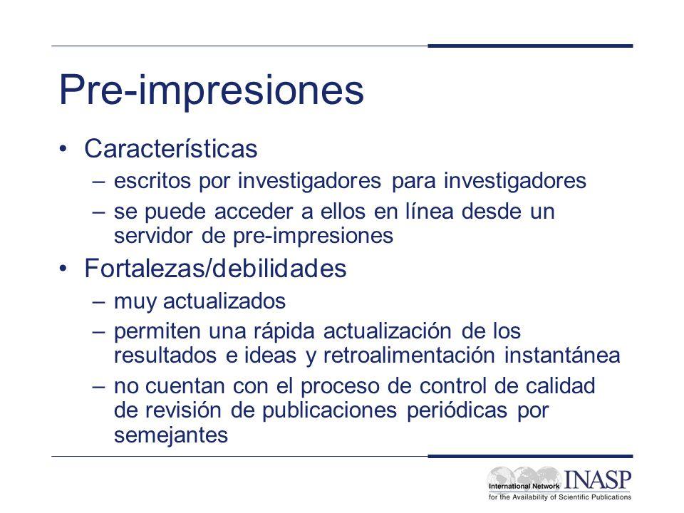 Pre-impresiones Características –escritos por investigadores para investigadores –se puede acceder a ellos en línea desde un servidor de pre-impresion