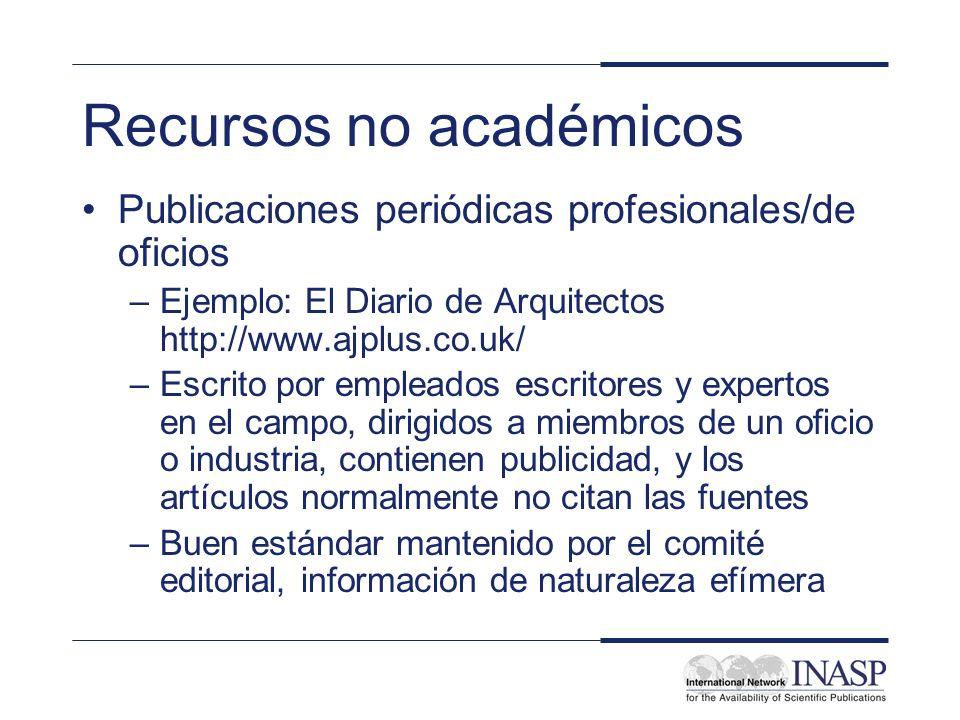 Recursos no académicos Publicaciones periódicas profesionales/de oficios –Ejemplo: El Diario de Arquitectos http://www.ajplus.co.uk/ –Escrito por empl