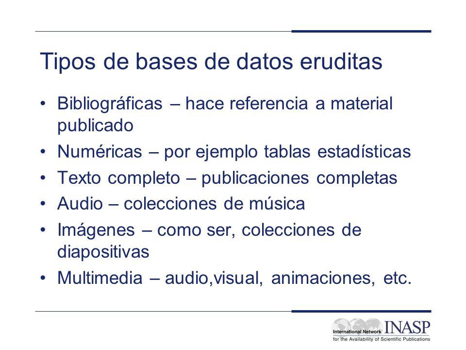 Tipos de bases de datos eruditas Bibliográficas – hace referencia a material publicado Numéricas – por ejemplo tablas estadísticas Texto completo – pu