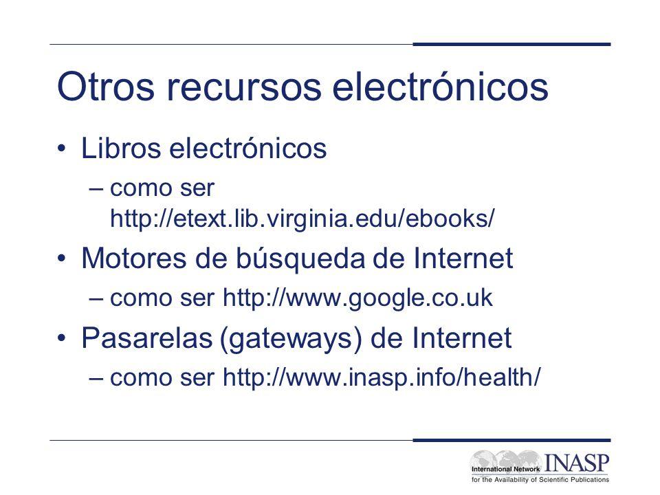 Otros recursos electrónicos Libros electrónicos –como ser http://etext.lib.virginia.edu/ebooks/ Motores de búsqueda de Internet –como ser http://www.g