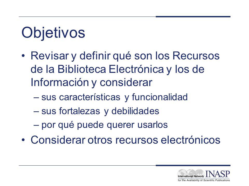 Recursos de la Biblioteca Electrónica Cualquier biblioteca o recursos de información a los cuales se puede acceder electrónicamente, como ser –publicaciones periódicas electrónicas –bases de datos eruditas –libros electrónicos –colecciones digitales híbridas –pasarelas (gateways) y motores de búsqueda de Internet Acceso gratuito