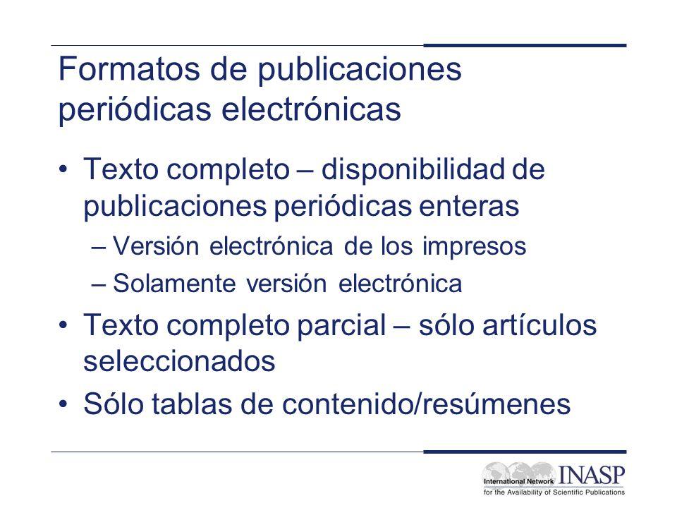 Formatos de publicaciones periódicas electrónicas Texto completo – disponibilidad de publicaciones periódicas enteras –Versión electrónica de los impr