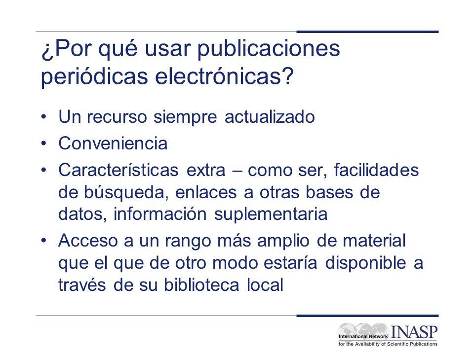 ¿Por qué usar publicaciones periódicas electrónicas? Un recurso siempre actualizado Conveniencia Características extra – como ser, facilidades de búsq