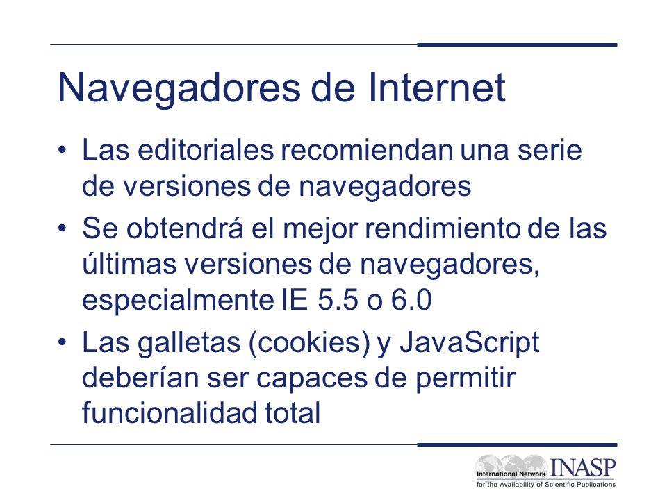 Navegadores de Internet Las editoriales recomiendan una serie de versiones de navegadores Se obtendrá el mejor rendimiento de las últimas versiones de navegadores, especialmente IE 5.5 o 6.0 Las galletas (cookies) y JavaScript deberían ser capaces de permitir funcionalidad total